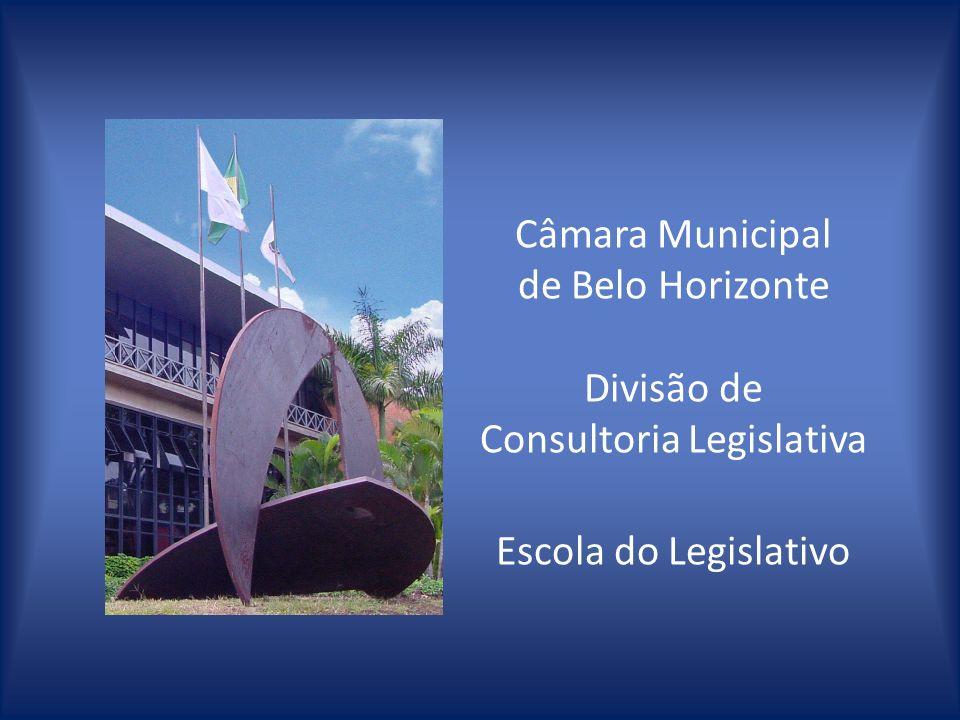 Câmara Municipal de Belo Horizonte Divisão de Consultoria Legislativa Escola do Legislativo