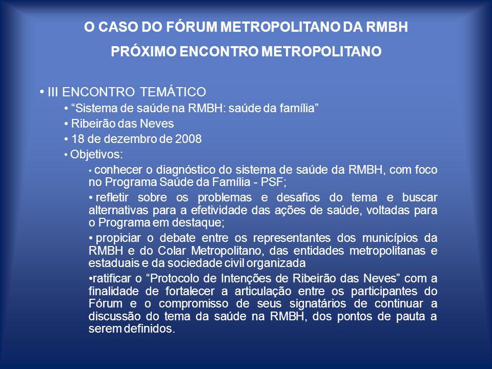 O CASO DO FÓRUM METROPOLITANO DA RMBH PRÓXIMO ENCONTRO METROPOLITANO III ENCONTRO TEMÁTICO Sistema de saúde na RMBH: saúde da família Ribeirão das Nev