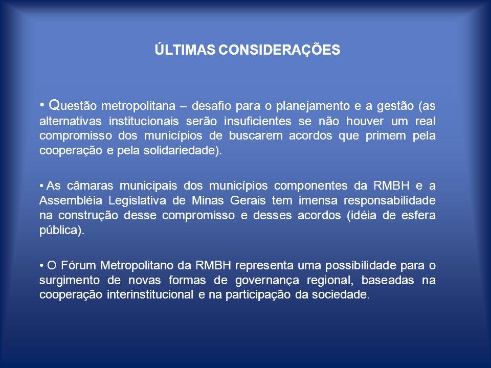ÚLTIMAS CONSIDERAÇÕES Q uestão metropolitana – desafio para o planejamento e a gestão (as alternativas institucionais serão insuficientes se não houve