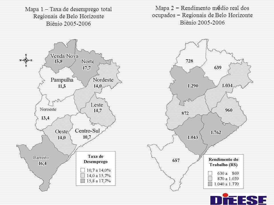 Mapa 2 – Rendimento m é dio real dos ocupados – Regionais de Belo Horizonte Biênio 2005-2006 Mapa 1 – Taxa de desemprego total Regionais de Belo Horiz