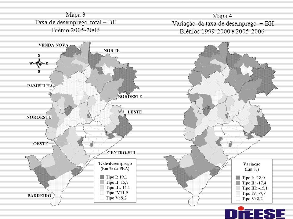 Mapa 4 Varia ç ão da taxa de desemprego – BH Biênios 1999-2000 e 2005-2006 Mapa 3 Taxa de desemprego total – BH Biênio 2005-2006