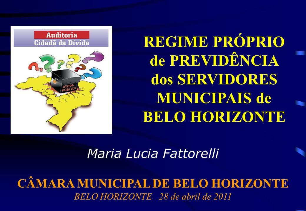 Maria Lucia Fattorelli CÂMARA MUNICIPAL DE BELO HORIZONTE BELO HORIZONTE28 de abril de 2011 REGIME PRÓPRIO de PREVIDÊNCIA dos SERVIDORES MUNICIPAIS de BELO HORIZONTE