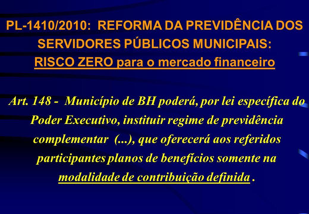 PL-1410/2010: REFORMA DA PREVIDÊNCIA DOS SERVIDORES PÚBLICOS MUNICIPAIS: RISCO ZERO para o mercado financeiro Art.
