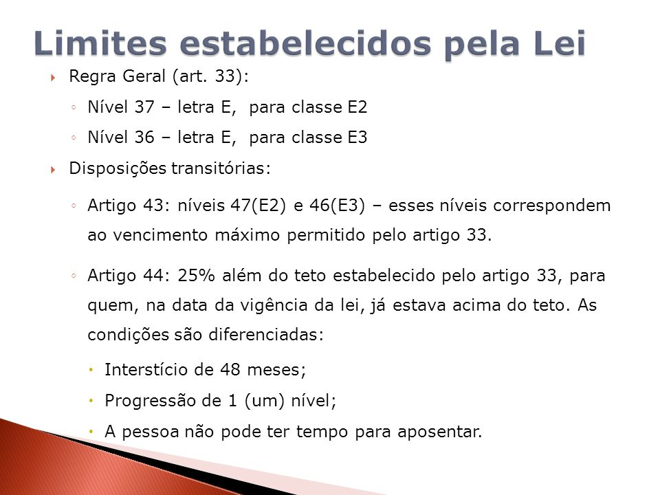 Regra Geral (art. 33): Nível 37 – letra E, para classe E2 Nível 36 – letra E, para classe E3 Disposições transitórias: Artigo 43: níveis 47(E2) e 46(E
