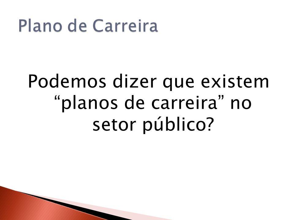 Podemos dizer que existem planos de carreira no setor público?