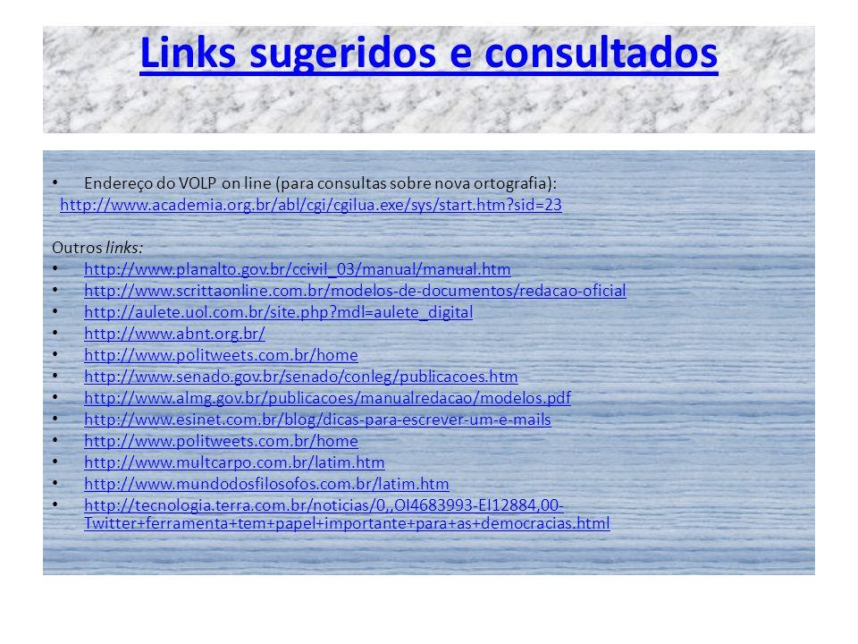 Links sugeridos e consultados Endereço do VOLP on line (para consultas sobre nova ortografia): http://www.academia.org.br/abl/cgi/cgilua.exe/sys/start