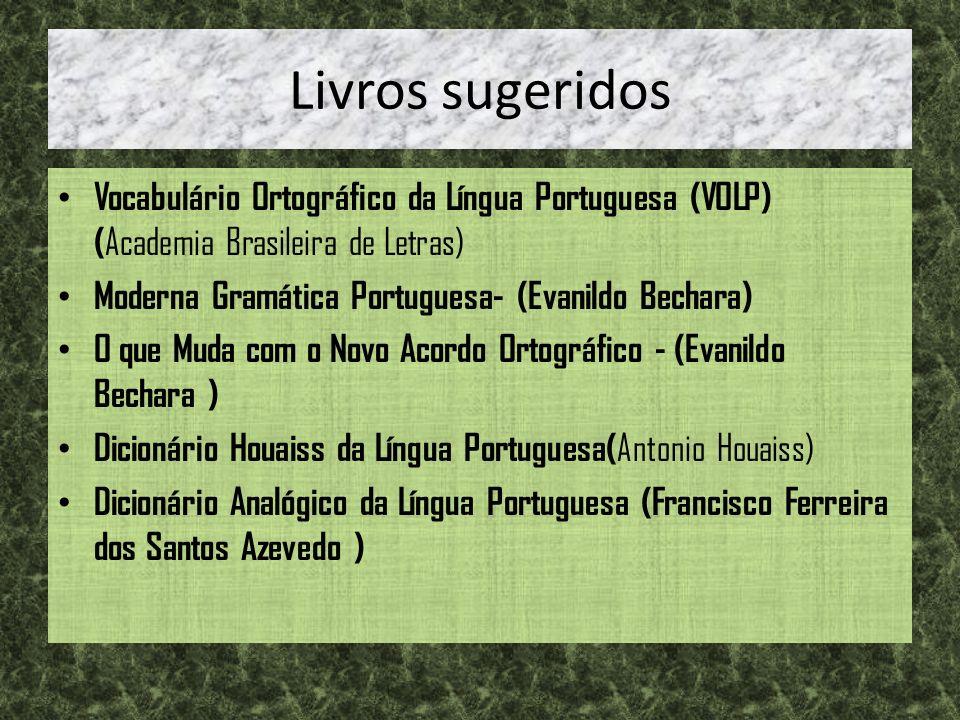Livros sugeridos Vocabulário Ortográfico da Língua Portuguesa (VOLP) ( Academia Brasileira de Letras) Moderna Gramática Portuguesa- (Evanildo Bechara)
