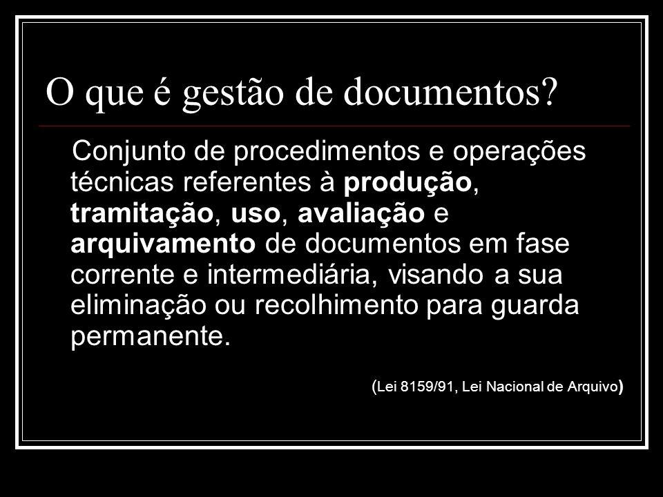O que é gestão de documentos? Conjunto de procedimentos e operações técnicas referentes à produção, tramitação, uso, avaliação e arquivamento de docum