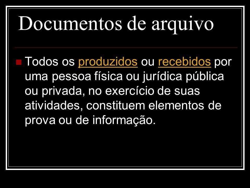 Documentos de arquivo Todos os produzidos ou recebidos por uma pessoa física ou jurídica pública ou privada, no exercício de suas atividades, constitu
