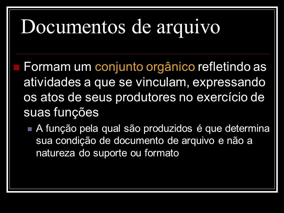 Documentos de arquivo Formam um conjunto orgânico refletindo as atividades a que se vinculam, expressando os atos de seus produtores no exercício de s