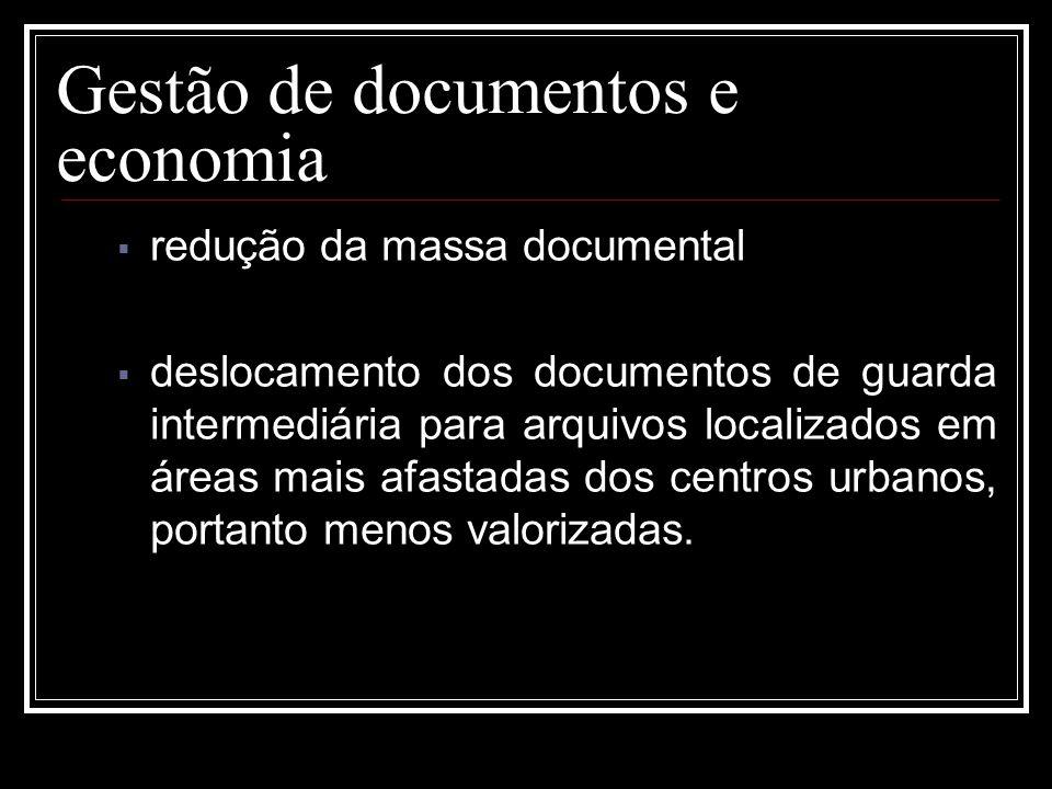 Gestão de documentos e economia redução da massa documental deslocamento dos documentos de guarda intermediária para arquivos localizados em áreas mai