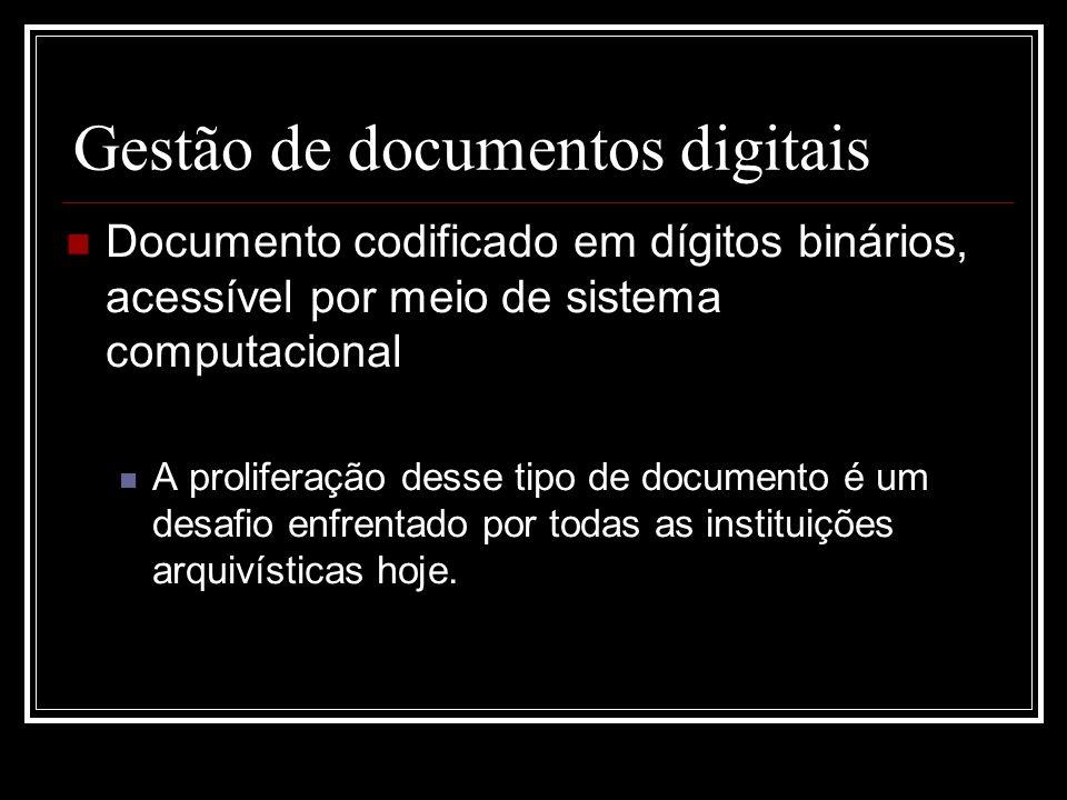 Gestão de documentos digitais Documento codificado em dígitos binários, acessível por meio de sistema computacional A proliferação desse tipo de docum