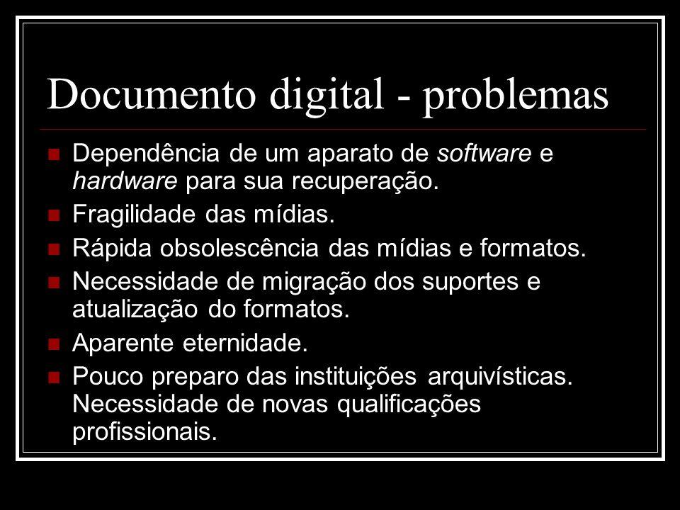 Documento digital - problemas Dependência de um aparato de software e hardware para sua recuperação. Fragilidade das mídias. Rápida obsolescência das