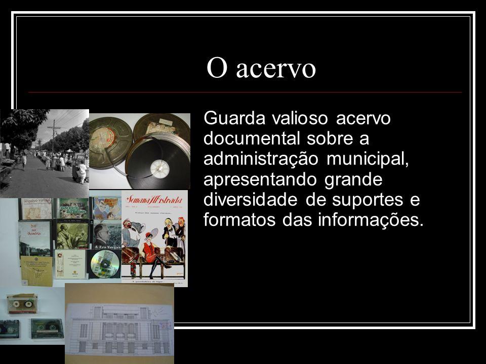 O acervo Trata-se da documentação pública produzida pela Prefeitura e Câmara Municipal, desde a criação da Cidade.