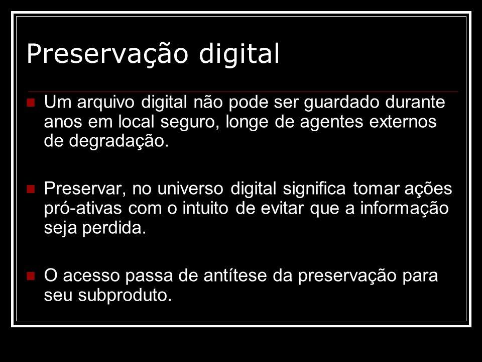 Preservação digital Um arquivo digital não pode ser guardado durante anos em local seguro, longe de agentes externos de degradação. Preservar, no univ