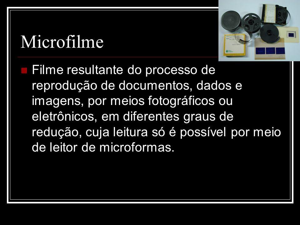 Microfilme Filme resultante do processo de reprodução de documentos, dados e imagens, por meios fotográficos ou eletrônicos, em diferentes graus de re