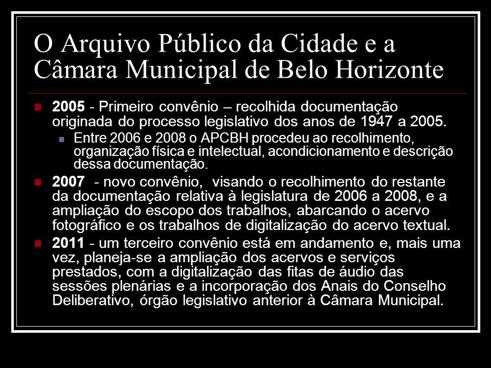 O Arquivo Público da Cidade e a Câmara Municipal de Belo Horizonte 2005 - Primeiro convênio – recolhida documentação originada do processo legislativo