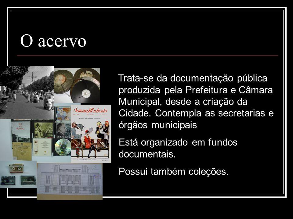 O acervo Trata-se da documentação pública produzida pela Prefeitura e Câmara Municipal, desde a criação da Cidade. Contempla as secretarias e órgãos m
