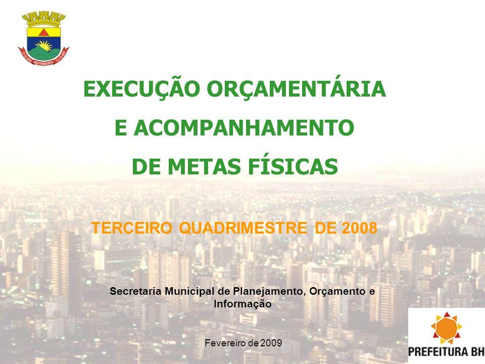 EXECUÇÃO ORÇAMENTÁRIA E ACOMPANHAMENTO DE METAS FÍSICAS TERCEIRO QUADRIMESTRE DE 2008 Secretaria Municipal de Planejamento, Orçamento e Informação Fev