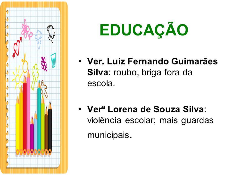Ver. Luiz Fernando Guimarães Silva: roubo, briga fora da escola. Verª Lorena de Souza Silva: violência escolar; mais guardas municipais.