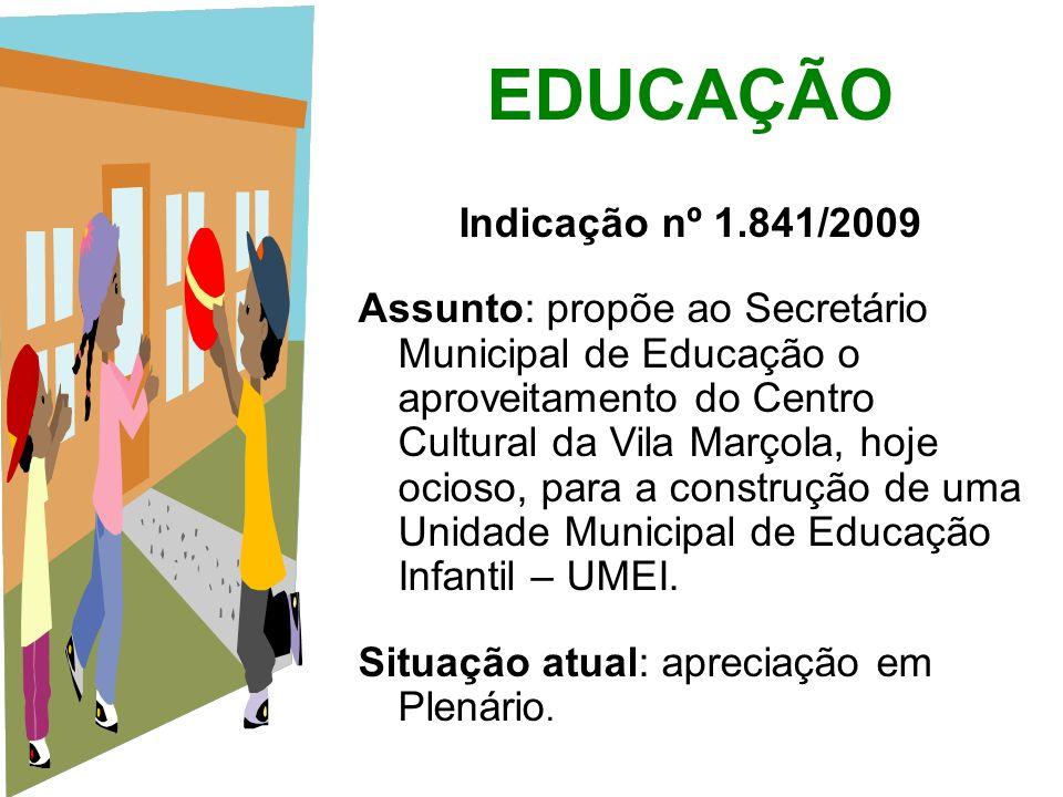 EDUCAÇÃO Indicação nº 1.841/2009 Assunto: propõe ao Secretário Municipal de Educação o aproveitamento do Centro Cultural da Vila Marçola, hoje ocioso,
