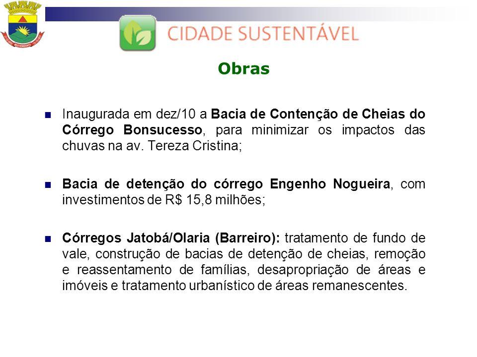 Obras Inaugurada em dez/10 a Bacia de Contenção de Cheias do Córrego Bonsucesso, para minimizar os impactos das chuvas na av. Tereza Cristina; Bacia d