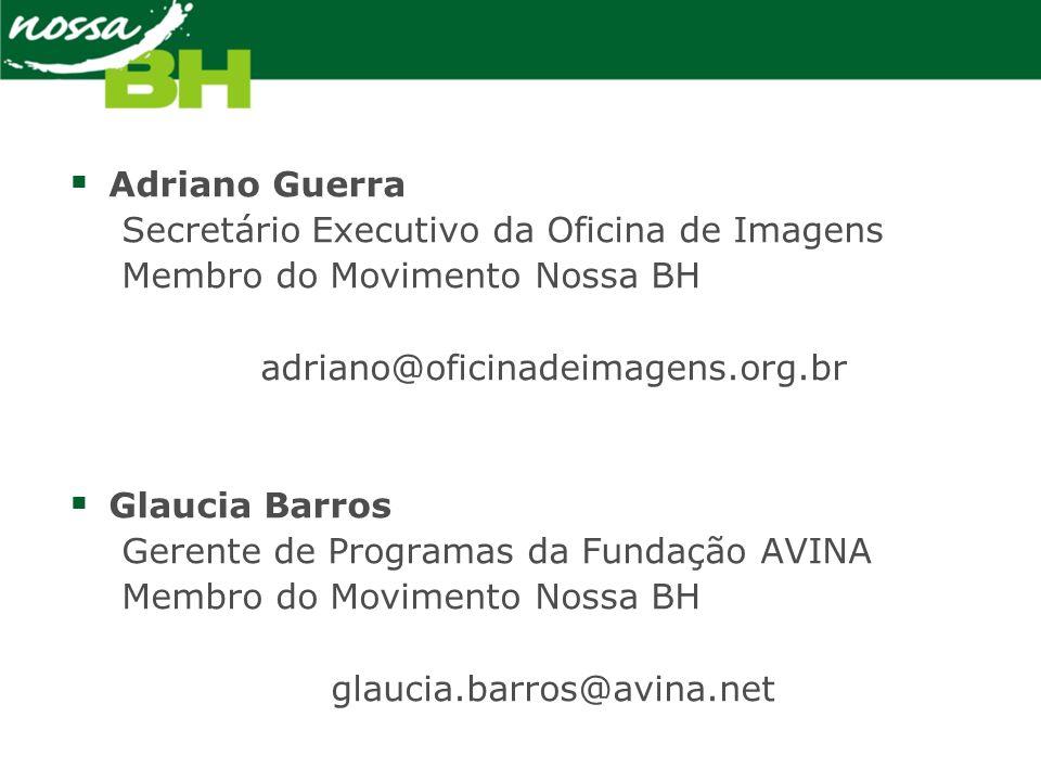 Adriano Guerra Secretário Executivo da Oficina de Imagens Membro do Movimento Nossa BH adriano@oficinadeimagens.org.br Glaucia Barros Gerente de Progr