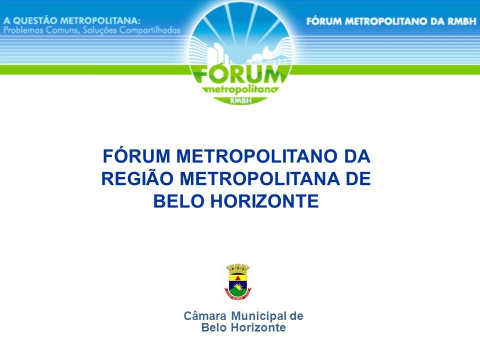 FÓRUM METROPOLITANO DA RMBH Contexto a RMBH em pauta: alterações legais; intervenções urbanas de caráter metropolitano e causadoras de significativo impacto ambiental e urbanístico.