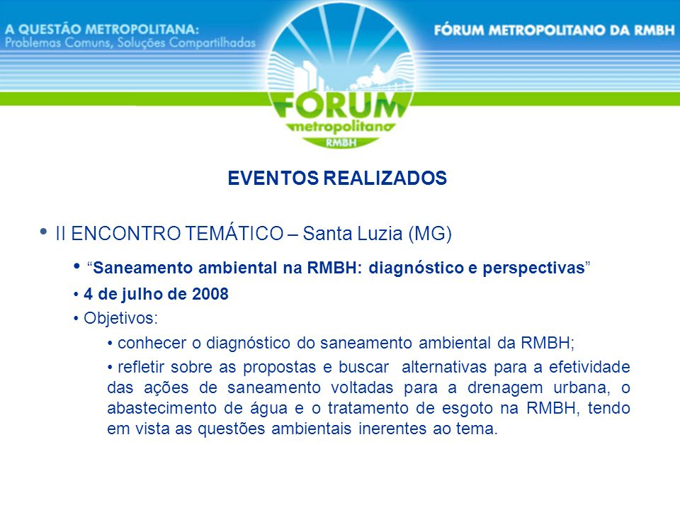II ENCONTRO TEMÁTICO – Santa Luzia (MG) Saneamento ambiental na RMBH: diagnóstico e perspectivas 4 de julho de 2008 Objetivos: conhecer o diagnóstico