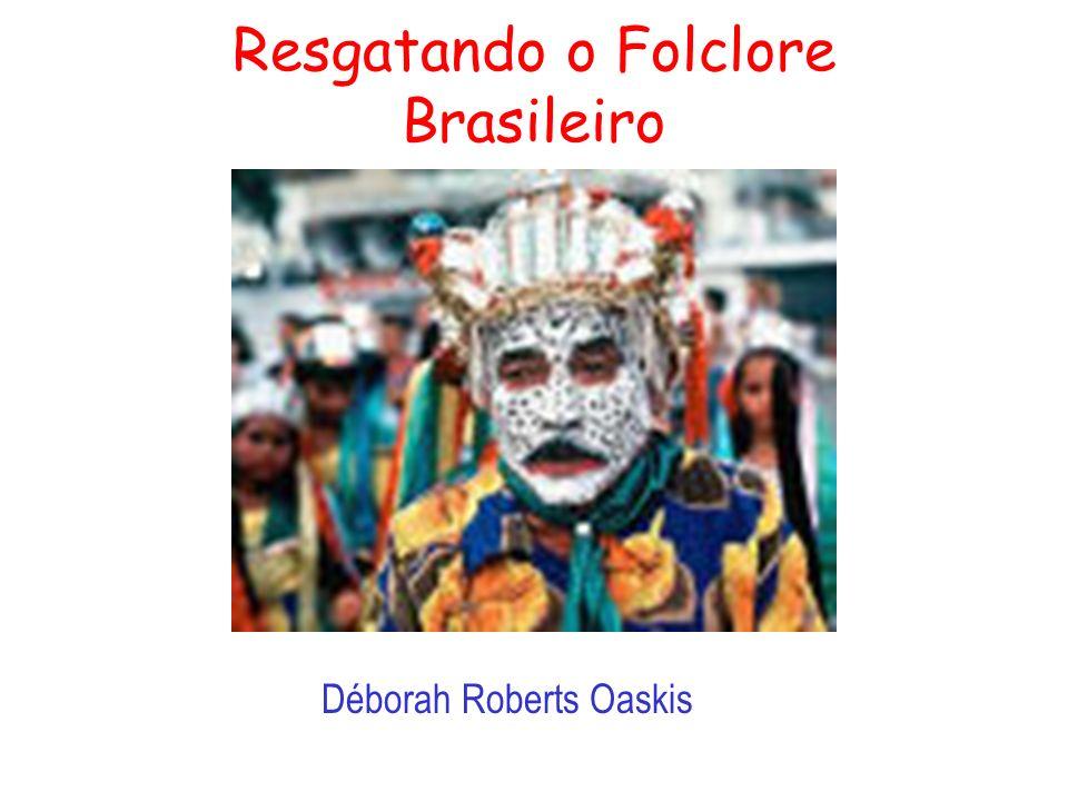 Resgatando o Folclore Brasileiro Déborah Roberts Oaskis