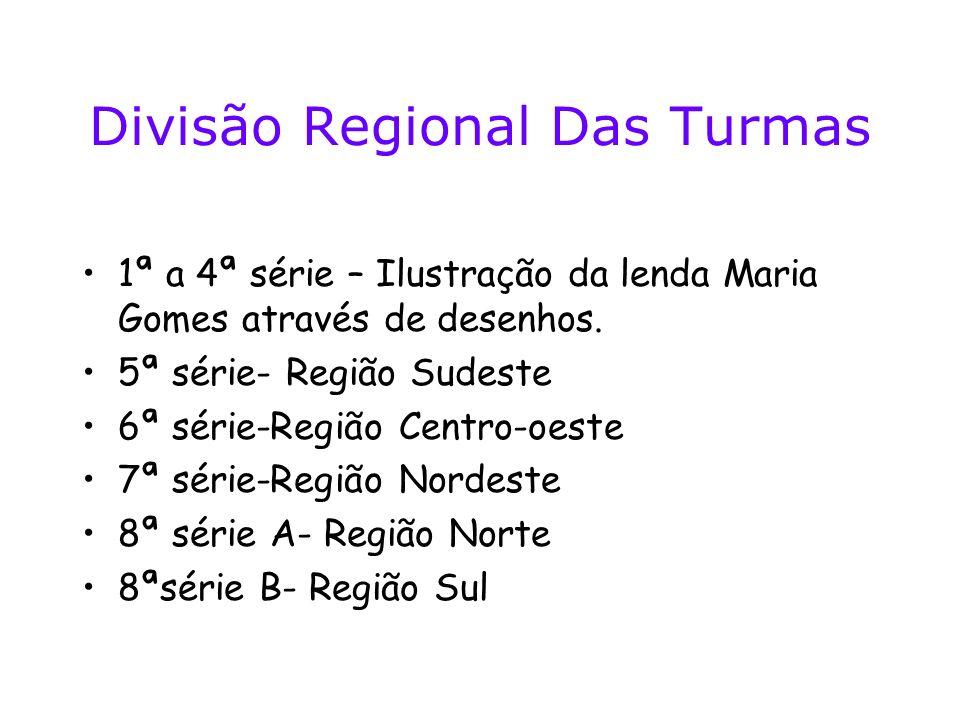 Divisão Regional Das Turmas 1ª a 4ª série – Ilustração da lenda Maria Gomes através de desenhos. 5ª série- Região Sudeste 6ª série-Região Centro-oeste
