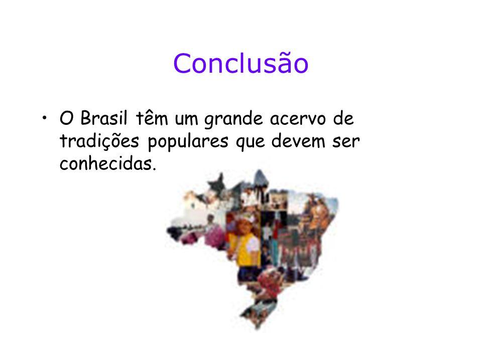 Conclusão O Brasil têm um grande acervo de tradições populares que devem ser conhecidas.