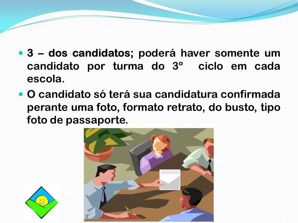 3 – dos candidatos; poderá haver somente um candidato por turma do 3º ciclo em cada escola. O candidato só terá sua candidatura confirmada perante uma