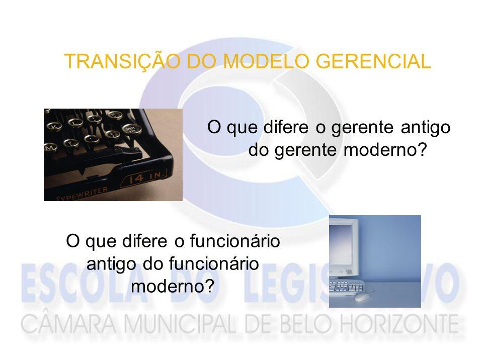 TRANSIÇÃO DO MODELO GERENCIAL O que difere o gerente antigo do gerente moderno? O que difere o funcionário antigo do funcionário moderno?