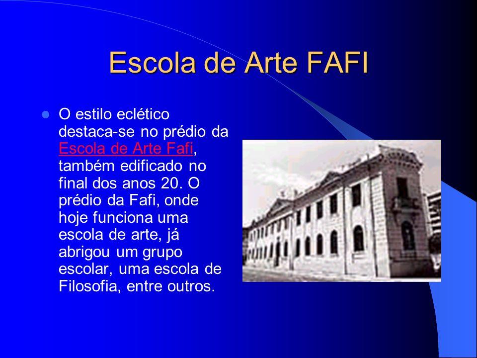 Escola de Arte FAFI O estilo eclético destaca-se no prédio da Escola de Arte Fafi, também edificado no final dos anos 20.