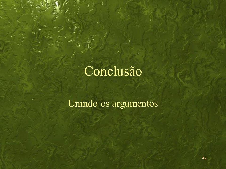 42 Conclusão Unindo os argumentos