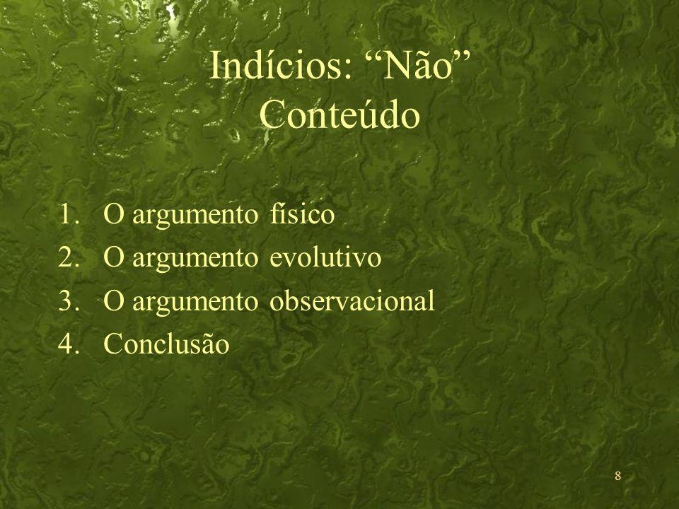 8 Indícios: Não Conteúdo 1.O argumento físico 2.O argumento evolutivo 3.O argumento observacional 4.Conclusão