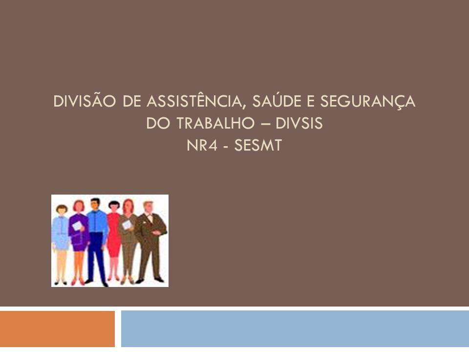 DIVISÃO DE ASSISTÊNCIA, SAÚDE E SEGURANÇA DO TRABALHO – DIVSIS NR4 - SESMT