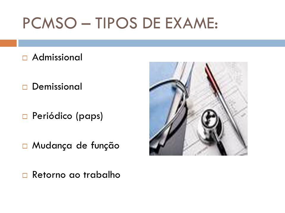 PCMSO – TIPOS DE EXAME: Admissional Demissional Periódico (paps) Mudança de função Retorno ao trabalho
