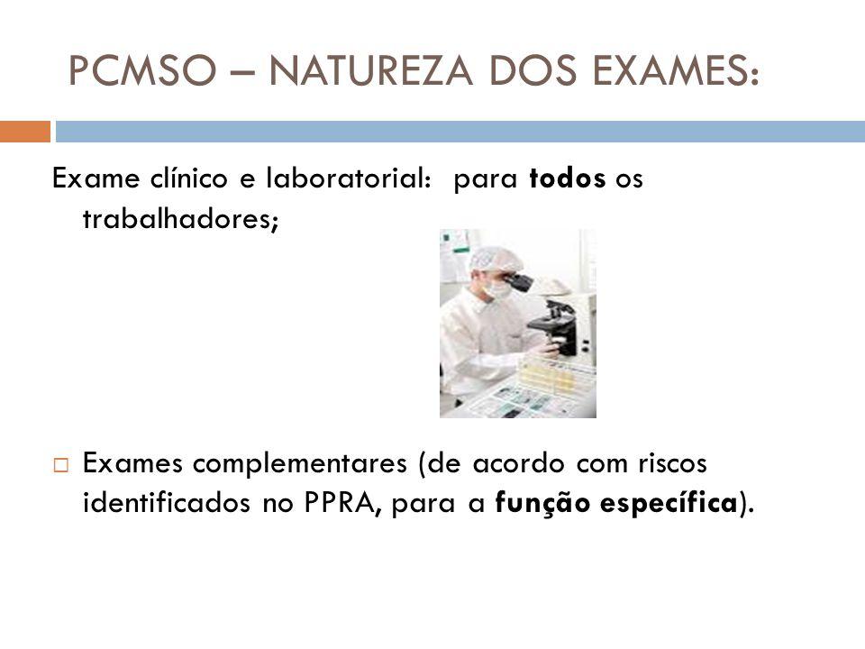 PCMSO – NATUREZA DOS EXAMES: Exame clínico e laboratorial: para todos os trabalhadores; Exames complementares (de acordo com riscos identificados no P