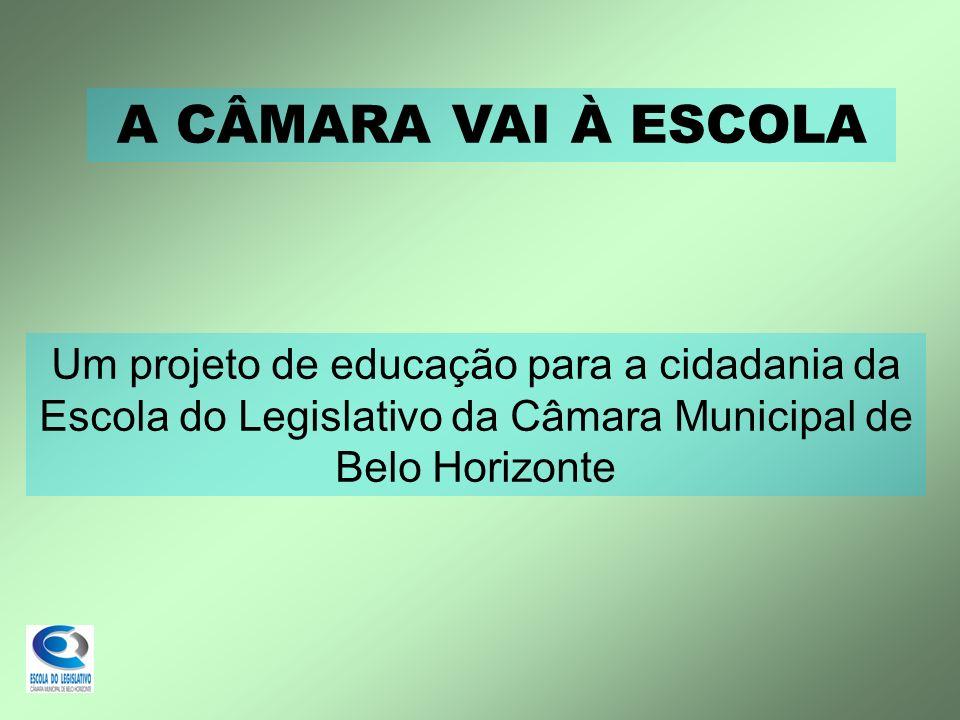 A CÂMARA VAI À ESCOLA Um projeto de educação para a cidadania da Escola do Legislativo da Câmara Municipal de Belo Horizonte