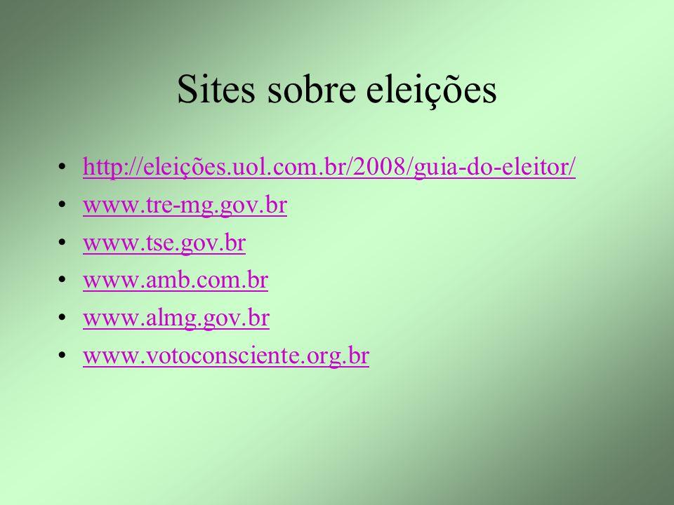 Sites sobre eleições http://eleições.uol.com.br/2008/guia-do-eleitor/ www.tre-mg.gov.br www.tse.gov.br www.amb.com.br www.almg.gov.br www.votoconsciente.org.br