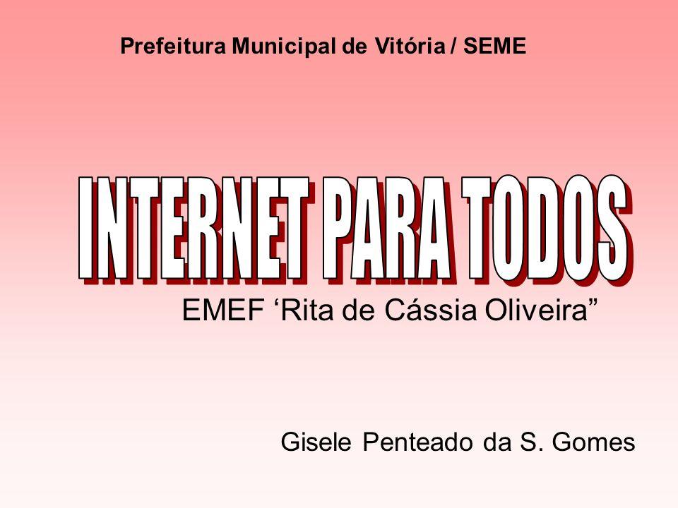 EMEF Rita de Cássia Oliveira Gisele Penteado da S. Gomes Prefeitura Municipal de Vitória / SEME