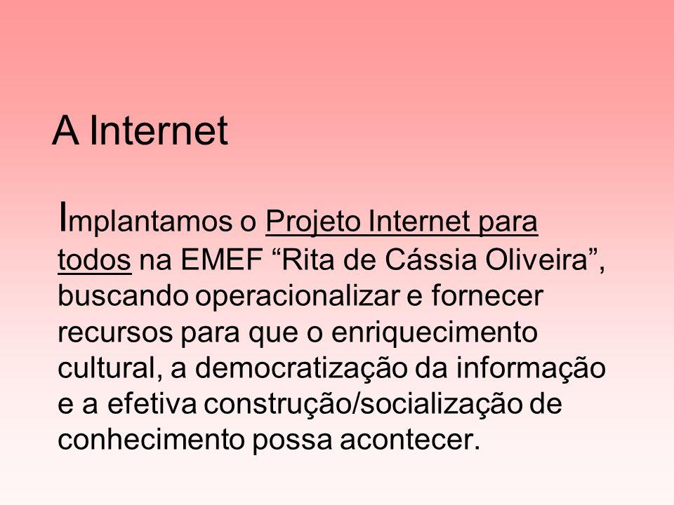 I mplantamos o Projeto Internet para todos na EMEF Rita de Cássia Oliveira, buscando operacionalizar e fornecer recursos para que o enriquecimento cultural, a democratização da informação e a efetiva construção/socialização de conhecimento possa acontecer.