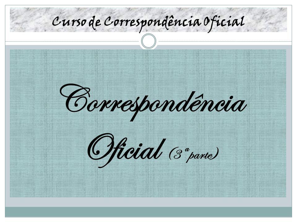 Curso de Correspondência Oficial Correspondência Oficial (3ª parte)