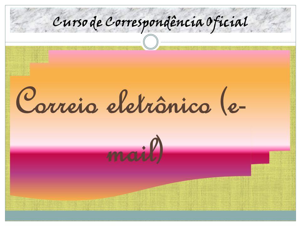 Curso de Correspondência Oficial Correio eletrônico (e- mail)