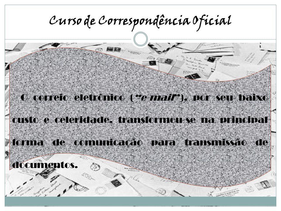 O correio eletrônico (e-mail), por seu baixo custo e celeridade, transformou-se na principal forma de comunicação para transmissão de documentos.