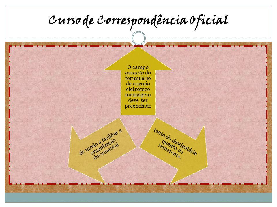 Curso de Correspondência Oficial O campo assunto do formulário de correio eletrônico mensagem deve ser preenchido tanto do destinatário quanto do reme