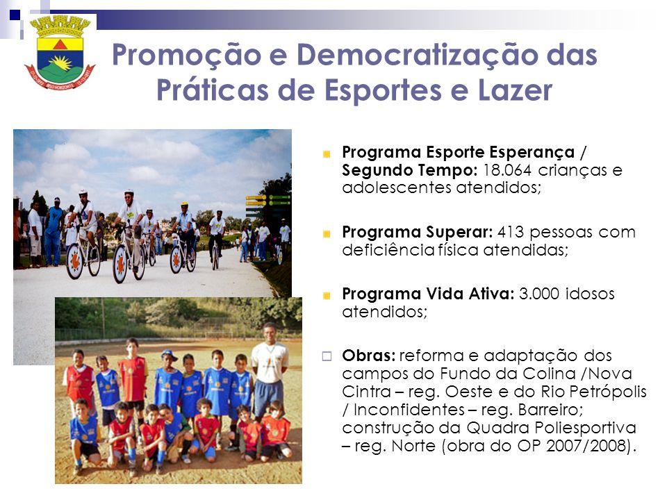 Promoção e Democratização das Práticas de Esportes e Lazer Programa Esporte Esperança / Segundo Tempo: 18.064 crianças e adolescentes atendidos; Progr
