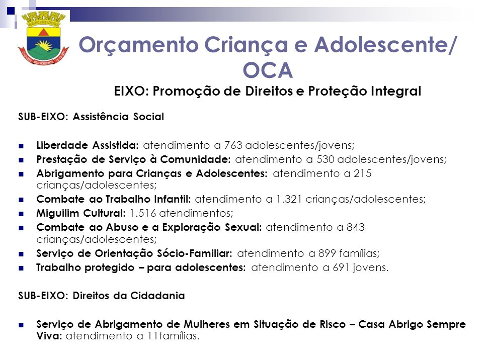 Orçamento Criança e Adolescente/ OCA EIXO: Promoção de Direitos e Proteção Integral SUB-EIXO: Assistência Social Liberdade Assistida: atendimento a 76